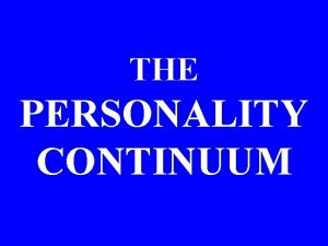 THE PERSONALITY CONTINUUM PERSONALITY CONTINUUM LEVEL NORMAL INTERPERSONAL