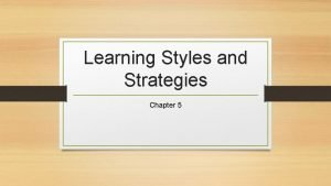 Learning Styles and Strategies Chapter 5 Section 1