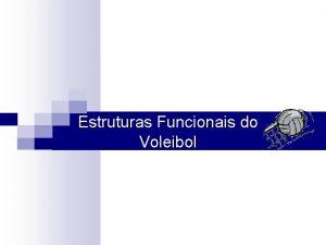 Estruturas Funcionais do Voleibol O voleibol pode ser