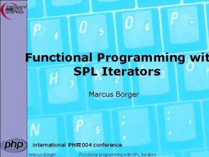Functional Programming wit SPL Iterators Marcus Brger international
