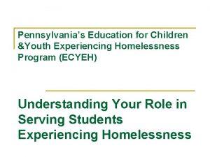 Pennsylvanias Education for Children Youth Experiencing Homelessness Program