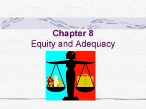 Chapter 8 Equity and Adequacy Two other sides