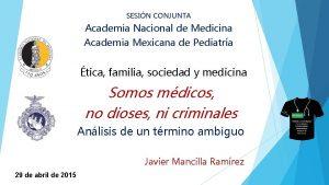 SESIN CONJUNTA Academia Nacional de Medicina Academia Mexicana