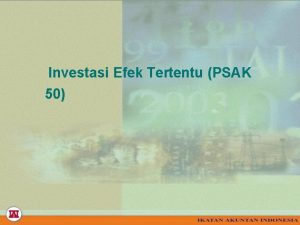 Investasi Efek Tertentu PSAK 50 AKUNTANSI INVESTASI EFEK