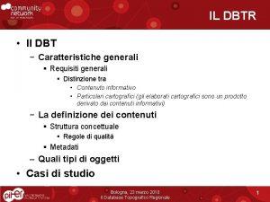 IL DBTR Il DBT Caratteristiche generali Requisiti generali