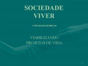 SOCIEDADE VIVER CNPJ 04 329 3450001 44 VIABILIZANDO