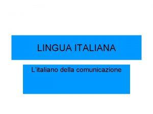 LINGUA ITALIANA Litaliano della comunicazione Litaliano dei giornali
