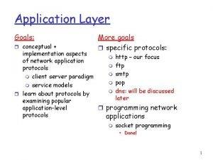 Application Layer Goals r conceptual More goals r