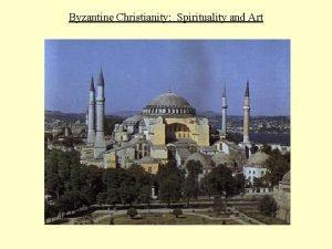 Byzantine Christianity Spirituality and Art Byzantine Christianity Spirituality