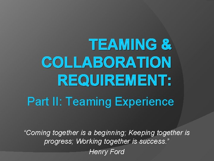 TEAMING COLLABORATION REQUIREMENT Part II Teaming Experience Coming