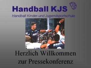 Handball KJS Handball Kinderund Jugendsportschule Herzlich Willkommen zur