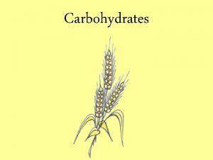 Carbohydrates Carbohydrates 1 We get most of our