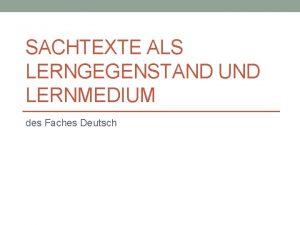 SACHTEXTE ALS LERNGEGENSTAND UND LERNMEDIUM des Faches Deutsch