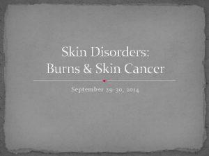 Skin Disorders Burns Skin Cancer September 29 30
