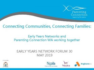 Connecting Communities Connecting Families Early Years Networks and