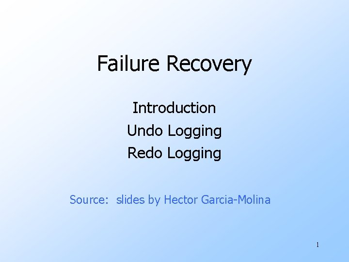 Failure Recovery Introduction Undo Logging Redo Logging Source