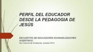 PERFIL DEL EDUCADOR DESDE LA PEDAGOGIA DE JESS