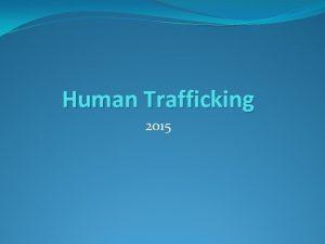 Human Trafficking 2015 Face of human trafficking The
