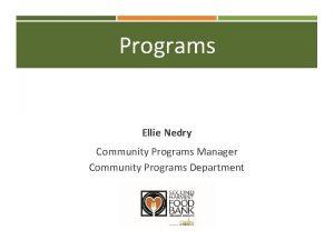 Programs Ellie Nedry Community Programs Manager Community Programs