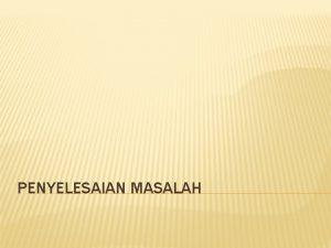 PENYELESAIAN MASALAH MASALAH sebagai Pemicu Proses Desain MASALAH