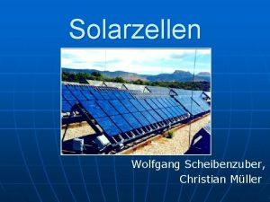 Solarzellen Wolfgang Scheibenzuber Christian Mller berblick 1 Einleitung