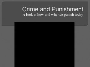 Crime and Punishment A look at how and