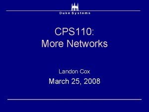 CPS 110 More Networks Landon Cox March 25