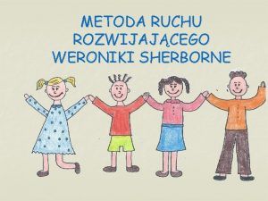 METODA RUCHU ROZWIJAJCEGO WERONIKI SHERBORNE WERONIKA SHERBORNE Weronika