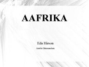 AAFRIKA Eda Hirson Antsla Gmnaasium Erinevalt Aafrika mandrist