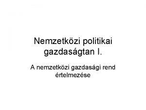 Nemzetkzi politikai gazdasgtan I A nemzetkzi gazdasgi rend