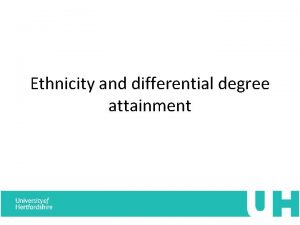 Ethnicity and differential degree attainment HEAECU BME summit