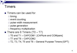 Timers n Timers can be used for timing