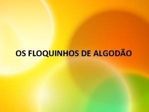 OS FLOQUINHOS DE ALGODO Era uma vez uma