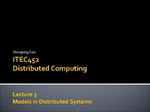Hwajung Lee ITEC 452 Distributed Computing Lecture 3