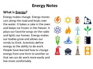 Energy Notes What is Energy Energy makes change