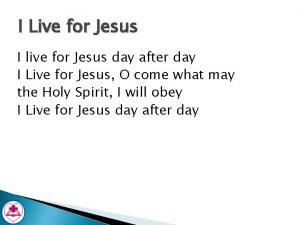 I Live for Jesus I live for Jesus
