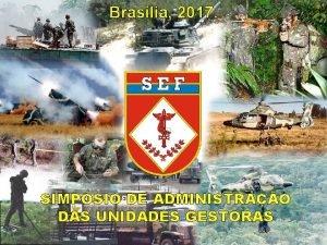 Braslia 2017 SIMPSIO DE ADMINISTRAO DAS UNIDADES GESTORAS
