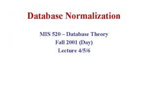 Database Normalization MIS 520 Database Theory Fall 2001