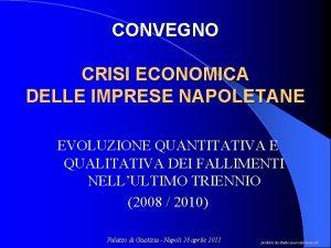 CONVEGNO CRISI ECONOMICA DELLE IMPRESE NAPOLETANE EVOLUZIONE QUANTITATIVA