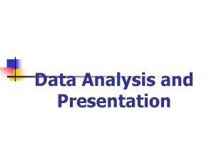 Data Analysis and Presentation Describing and Presenting Data