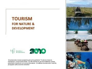 TOURISM FOR NATURE DEVELOPMENT This presentation has been