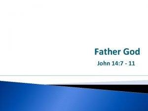 Father God John 14 7 11 Father God