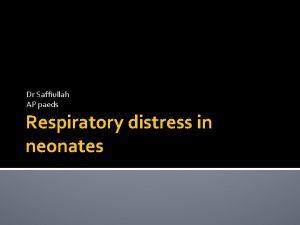 Dr Saffiullah AP paeds Respiratory distress in neonates