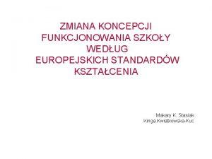 ZMIANA KONCEPCJI FUNKCJONOWANIA SZKOY WEDUG EUROPEJSKICH STANDARDW KSZTACENIA