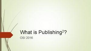 What is OSI 2016 2 Publishing PUBLISHING TODAY