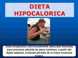 DIETA HIPOCALORICA Dieta teraputica nutricionalmente adecuada diseada para