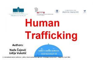 Human Trafficking Authors Naa ejovi Lidija Vukoti Student