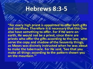 Hebrews 8 3 5 For every high priest