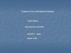 Analysis of risk in international marketing David Kilburn