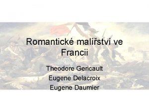 Romantick malstv ve Francii Theodore Gericault Eugene Delacroix